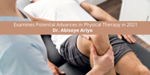 Dr. Abisoye Ariyo Examines Potential Advances in Physical Therapy in 2021